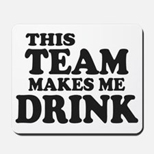 This Team Makes Me Drink Mousepad