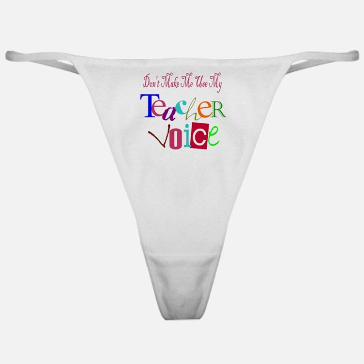 Don't Make Me Use My Teacher Voice Classic Thong
