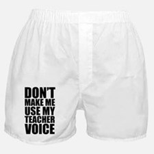 Don't Make Me Use My Teacher Voice Boxer Shorts