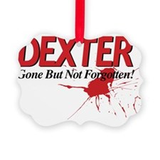 Dexter Gone But Not Forgotten Ornament