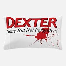Dexter Gone But Not Forgotten Pillow Case