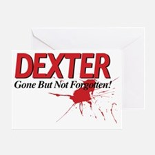 Dexter Gone But Not Forgotten Greeting Card
