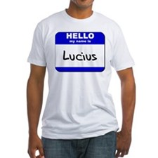 hello my name is lucius Shirt