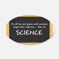 Singed Eyebrows makes it Science Oval Car Magnet