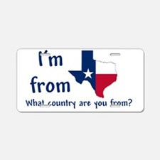 Im from Texas - what countr Aluminum License Plate