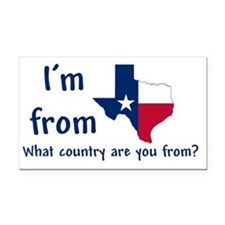 Im from Texas - what country  Rectangle Car Magnet