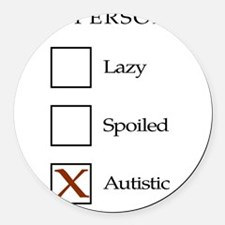 Lazy, spoiled or autistic Round Car Magnet