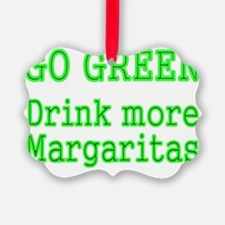 GO GREEN DRINK MORE MARGARITAS Ornament