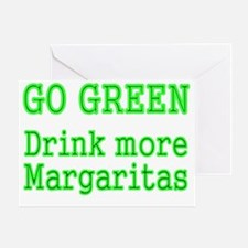 GO GREEN DRINK MORE MARGARITAS Greeting Card