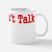 CANT TALK Mug
