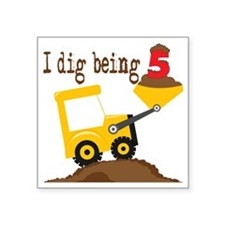 """I Dig Being 5 Square Sticker 3"""" x 3"""""""