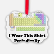 I Wear this Shirt Periodically Ornament