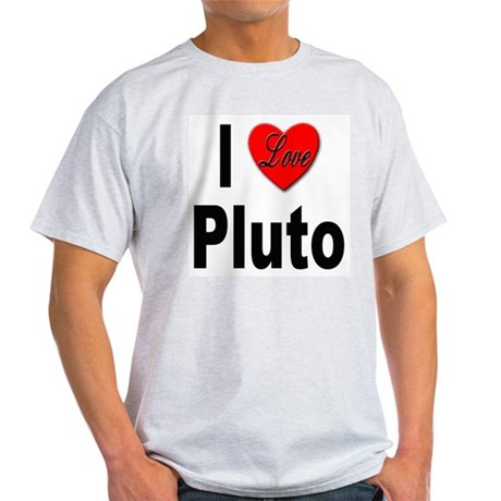 I Love Pluto Light T-Shirt I Love Pluto T-Shirt ...