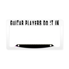 Guitar players do it in every License Plate Holder