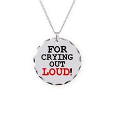 FOR CRYING OUT LOUD! Necklace
