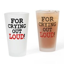 FOR CRYING OUT LOUD! Drinking Glass