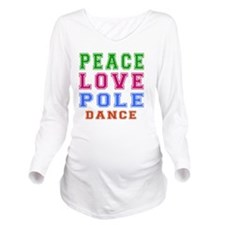 Peace Love Pole Danc Long Sleeve Maternity T-Shirt