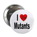 I Love Mutants Button