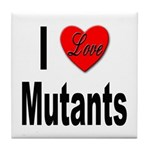 I Love Mutants Tile Coaster