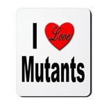 I Love Mutants Mousepad