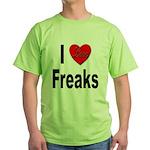 I Love Freaks (Front) Green T-Shirt