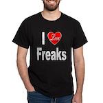 I Love Freaks (Front) Dark T-Shirt