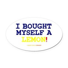 I BOUGHT MYSELF A LEMON! Oval Car Magnet