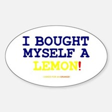 I BOUGHT MYSELF A LEMON! Sticker (Oval)