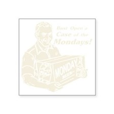 "Case of the Mondays Square Sticker 3"" x 3"""
