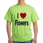 I Love Flowers (Front) Green T-Shirt
