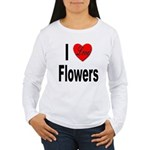 I Love Flowers (Front) Women's Long Sleeve T-Shirt