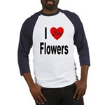 I Love Flowers (Front) Baseball Jersey