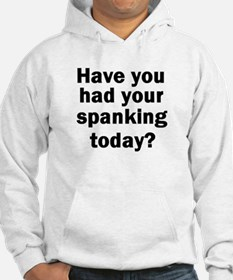 Have you had your spanking today? Hoodie