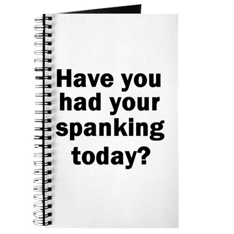 Have you had your spanking today? Journal