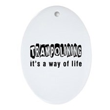 Trampolining it is a way of life Ornament (Oval)