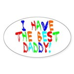I Have The Best Daddy Oval Sticker