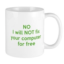 No I Will Not Fix Your Computer For Free Mug