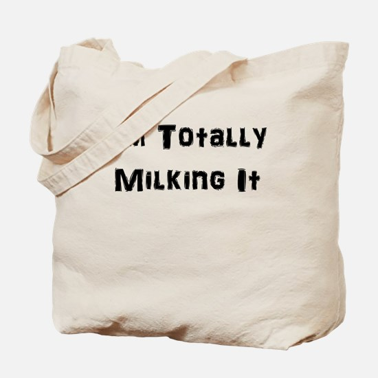 I'M TOTALLY MILKING IT Tote Bag
