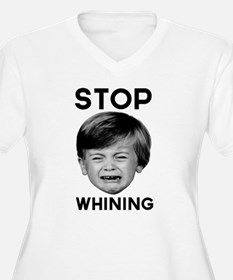 Stop whining Plus Size T-Shirt