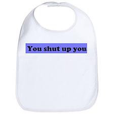 You shut up YOu! Bib