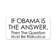 If Obama Is The Answer Aluminum License Plate
