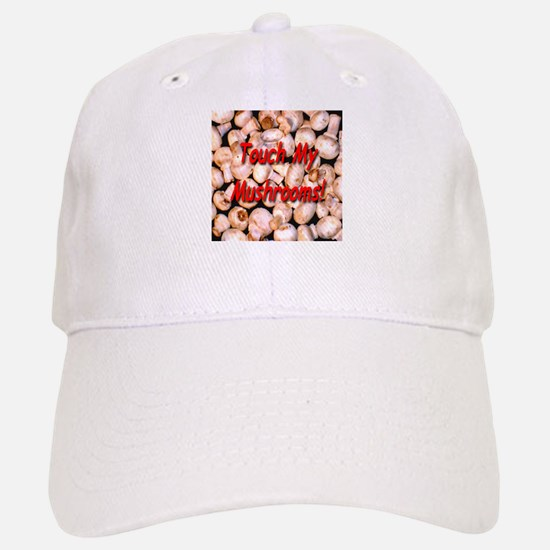 Touch My Mushrooms! Baseball Baseball Cap