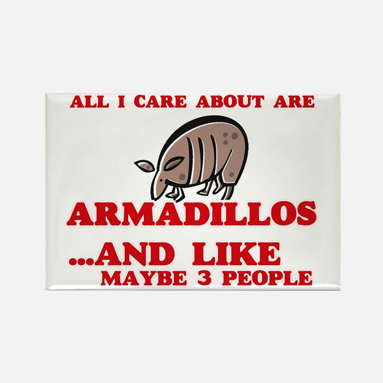 All I care about are Armadillos Magnets