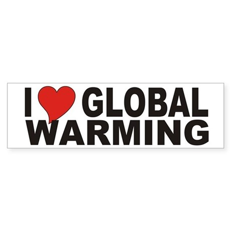 I Love Global Warming Bumper Sticker