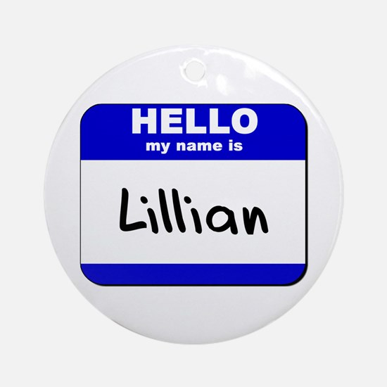 hello my name is lillian  Ornament (Round)