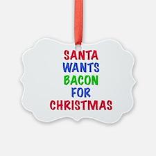 Santa wants bacon for Christmas Ornament