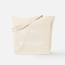 You Lost Me At Quitting Biathlon Tote Bag