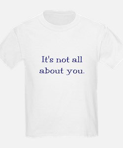 It's not all about you T-Shirt