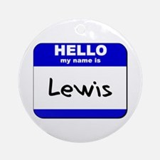 hello my name is lewis  Ornament (Round)