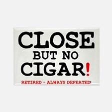 CLOSE BUT NO CIGAR - RETIRED ALWA Rectangle Magnet